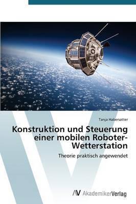 Konstruktion Und Steuerung Einer Mobilen Roboter-Wetterstation