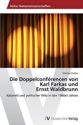 Die Doppelconferencen Von Karl Farkas Und Ernst Waldbrunn
