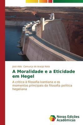 A Moralidade E a Eticidade Em Hegel