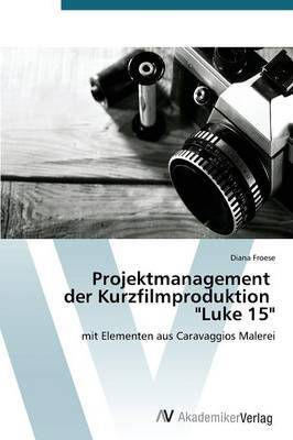 Projektmanagement Der Kurzfilmproduktion  Luke 15