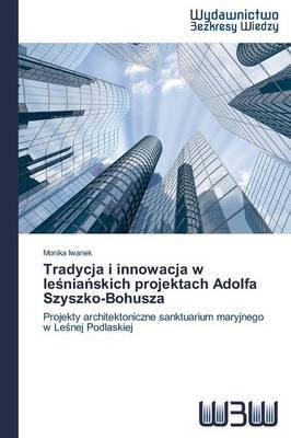 Tradycja I Innowacja W Le Nia Skich Projektach Adolfa Szyszko-Bohusza