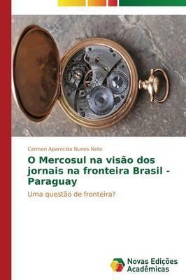 O Mercosul Na Visao DOS Jornais Na Fronteira Brasil - Paraguay