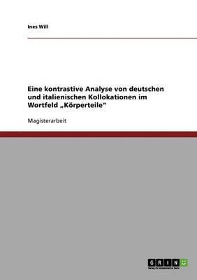 Eine Kontrastive Analyse Von Deutschen Und Italienischen Kollokationen Im Wortfeld  Korperteile