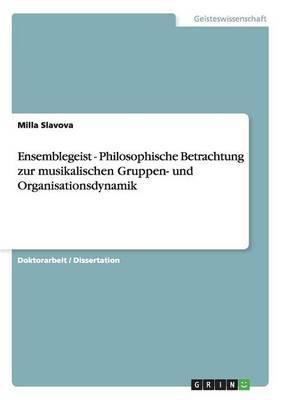 Ensemblegeist - Philosophische Betrachtung Zur Musikalischen Gruppen- Und Organisationsdynamik