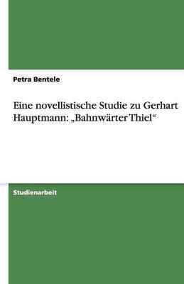 Eine Novellistische Studie Zu Gerhart Hauptmann:  Bahnwarter Thiel