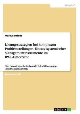 Losungsstrategien Bei Komplexen Problemstellungen. Einsatz Systemischer Managementinstrumente Im Bwl-Unterricht