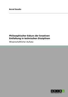 Philosophischer Exkurs Der Kreativen Entfaltung in Technischen Disziplinen