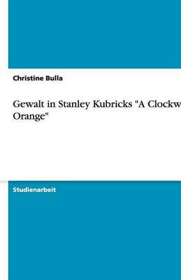 Gewalt in Stanley Kubricks a Clockwork Orange