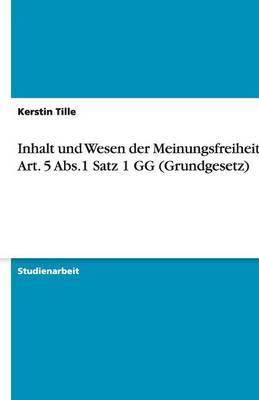 Inhalt Und Wesen Der Meinungsfreiheit Des Art. 5 ABS.1 Satz 1 Gg (Grundgesetz)
