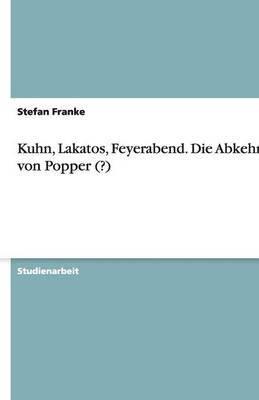 Kuhn, Lakatos, Feyerabend. Die Abkehr Von Popper (?)