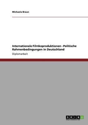 Internationale Filmkoproduktionen. Politische Rahmenbedingungen in Deutschland