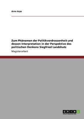 Zum Phanomen Der Politikverdrossenheit Und Dessen Interpretation in Der Perspektive Des Politischen Denkens Siegfried Landshuts
