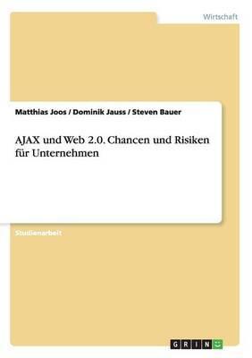 Ajax Und Web 2.0. Chancen Und Risiken Fur Unternehmen
