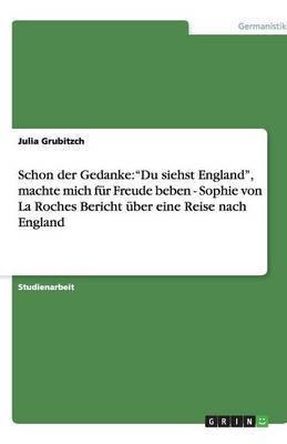 Schon Der Gedanke:  Du Siehst England,  Machte Mich Fur Freude Beben - Sophie Von La Roches Bericht Uber Eine Reise Nach England
