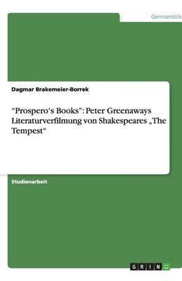 Prospero's Books : Peter Greenaways Literaturverfilmung Von Shakespeares the Tempest