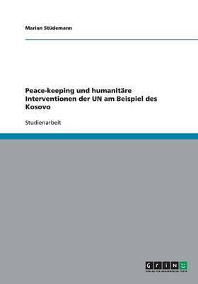 Peace-Keeping Und Humanitare Interventionen Der Un Am Beispiel Des Kosovo