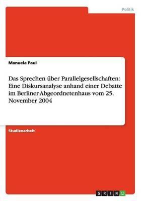 Das Sprechen Uber Parallelgesellschaften: Eine Diskursanalyse Anhand Einer Debatte Im Berliner Abgeordnetenhaus Vom 25. November 2004