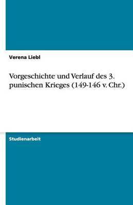 Vorgeschichte Und Verlauf Des 3. Punischen Krieges (149-146 V. Chr.)
