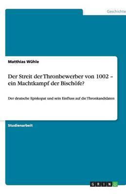 Der Streit Der Thronbewerber Von 1002 - Ein Machtkampf Der Bischofe?