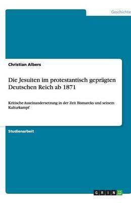 Die Jesuiten Im Protestantisch Gepragten Deutschen Reich AB 1871