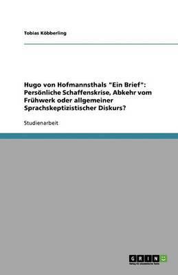 Hugo Von Hofmannsthals  Ein Brief : Personliche Schaffenskrise, Abkehr Vom Fruhwerk Oder Allgemeiner Sprachskeptizistischer Diskurs?
