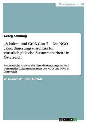 Schalom Und Gruss Gott ? - Die Ngo Koordinierungsausschuss Fur Christlich-Judische Zusammenarbeit  in Osterreich