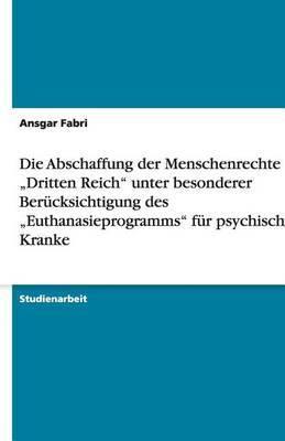Die Abschaffung Der Menschenrechte Im Dritten Reich  Unter Besonderer Berucksichtigung Des Euthanasieprogramms  Fur Psychisch Kranke