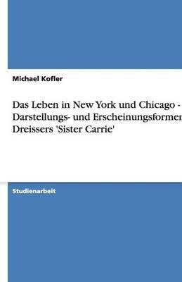 Das Leben in New York Und Chicago - Darstellungs- Und Erscheinungsformen in Dreissers 'Sister Carrie'