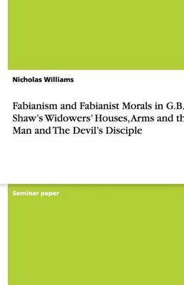 Fabianism and Fabianist Morals in G.B. Shaw's Widowers' Houses, Arms and the Man and the Devil's Disciple