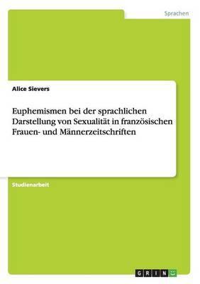 Euphemismen Bei Der Sprachlichen Darstellung Von Sexualitat in Franzosischen Frauen- Und Mannerzeitschriften