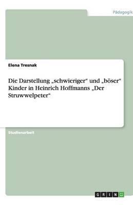 Die Darstellung  Schwieriger  Und  Boser  Kinder in Heinrich Hoffmanns  Der Struwwelpeter