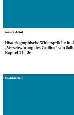 Historiographische Widerspruche in Der Verschworung Des Catilina  Von Sallust Kapitel 21 - 26