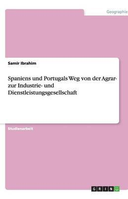 Spaniens Und Portugals Weg Von Der Agrar- Zur Industrie- Und Dienstleistungsgesellschaft