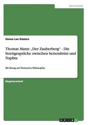 Thomas Mann: Der Zauberberg  - Die Streitgesprache Zwischen Settembrini Und Naphta