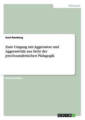 Zum Umgang Mit Aggression Und Aggressivitat Aus Sicht Der Psychoanalytischen Padagogik