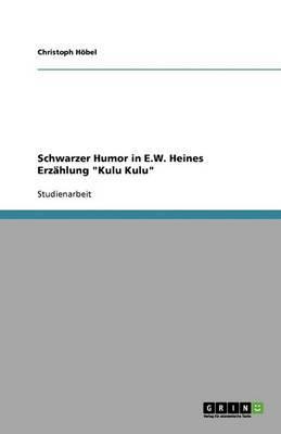 Schwarzer Humor in E.W. Heines Erzahlung  Kulu Kulu