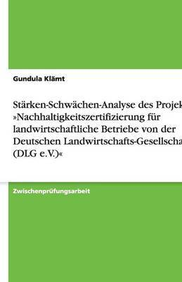 Starken-Schwachen-Analyse Des Projektes Nachhaltigkeitszertifizierung Fur Landwirtschaftliche Betriebe Von Der Deutschen Landwirtschafts-Gesellschaft (Dlg E.V.)