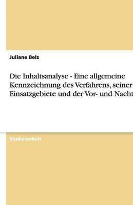 Die Inhaltsanalyse - Eine Allgemeine Kennzeichnung Des Verfahrens, Seiner Einsatzgebiete Und Der VOR- Und Nachteile