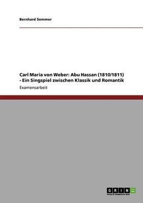 Carl Maria Von Weber: Abu Hassan (1810/1811) - Ein Singspiel Zwischen Klassik Und Romantik