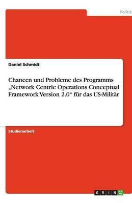Chancen Und Probleme Des Programms Network Centric Operations Conceptual Framework Version 2.0  Fur Das Us-Militar
