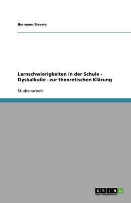 Lernschwierigkeiten in Der Schule - Dyskalkulie - Zur Theoretischen Klarung