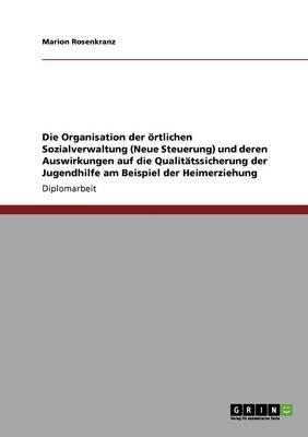 Die Organisation Der Ortlichen Sozialverwaltung (Neue Steuerung) Und Deren Auswirkungen Auf Die Qualitatssicherung Der Jugendhilfe Am Beispiel Der Heimerziehung