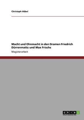 Macht Und Ohnmacht in Den Dramen Friedrich Durrenmatts Und Max Frischs