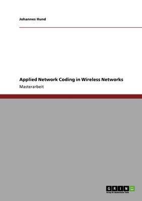 Applied Network Coding in Wireless Networks