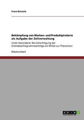 Bekampfung Von Marken- Und Produktpiraterie ALS Aufgabe Der Zollverwaltung
