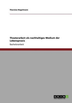 Theaterarbeit ALS Nachhaltiges Medium Der Lebenspraxis