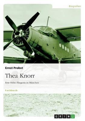 Thea Knorr. Eine Fruhe Fliegerin in Munchen
