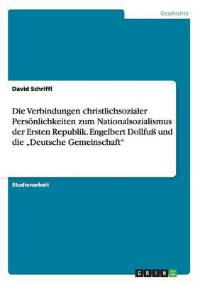 Die Verbindungen Christlichsozialer Personlichkeiten Zum Nationalsozialismus Der Ersten Republik. Engelbert Dollfu Und Die  Deutsche Gemeinschaft