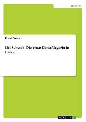 Lisl Schwab. Die Erste Kunstfliegerin in Bayern