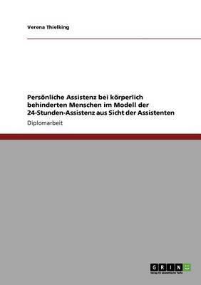 Personliche Assistenz Bei Korperlich Behinderten Menschen Im Modell Der 24-Stunden-Assistenz Aus Sicht Der Assistenten